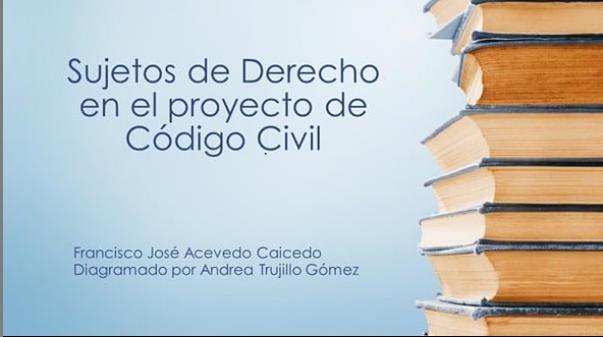 Sujetos de Derecho en el Proyecto de Código Civil. Universidad La Gran Colombia